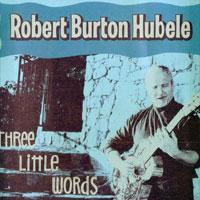 Three Little Words - Robert Burton Hubele